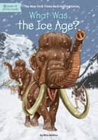What Was the Ice Age? ebook by David Groff, Nico Medina, Who HQ