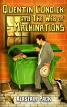 Quentin Cundick and The Web of Machinations ebook by Alastair Pack