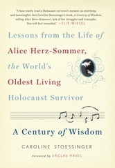 A Century of Wisdom - Lessons from the Life of Alice Herz-Sommer, the World's Oldest Living Holocaust Survivor ebook by Caroline Stoessinger
