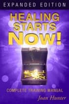 Healing Starts Now! Expanded Edition ebook by Joan Hunter