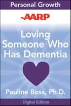 AARP Loving Someone Who Has Dementia - How to Find Hope while Coping with Stress and Grief ebook by Pauline Boss