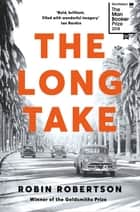 The Long Take: Shortlisted for the Man Booker Prize ebook by Robin Robertson