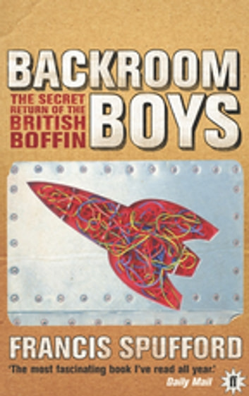 Backroom Boys - The Secret Return of the British Boffin ebook by Francis Spufford