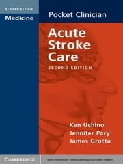 Acute Stroke Care ebook by Ken Uchino,Jennifer Pary,James Grotta