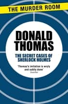 The Secret Cases of Sherlock Holmes eBook by Donald Thomas