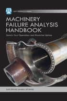 Machinery Failure Analysis Handbook ebook by Luiz Octavio Amaral Affonso