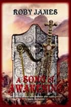 A Song of Awakening ebook by Roby James
