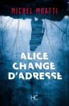 Alice change d'adresse ebook by Michel Moatti