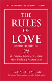 The Rules of Love - A Personal Code for Happier, More Fulfilling Relationships, Expanded Edition ebook by Richard Templar