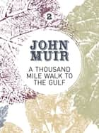 A Thousand-Mile Walk to the Gulf - A radical nature-travelogue from the founder of national parks ebook by John Muir, Terry Gifford