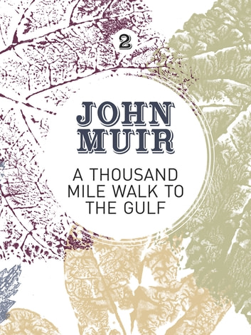 A Thousand-Mile Walk to the Gulf - A radical nature-travelogue from the founder of national parks eBook by John Muir