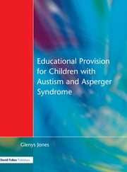 Educational Provision for Children with Autism and Asperger Syndrome - Meeting Their Needs ebook by Glenys Jones