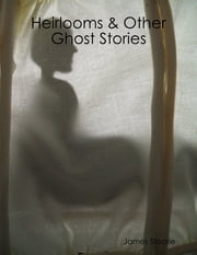Heirlooms & Other Ghost Stories ebook by James Stoorie