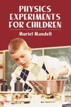 Physics Experiments for Children ebook by Muriel Mandell