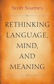Rethinking Language, Mind, and Meaning ebook by Scott Soames