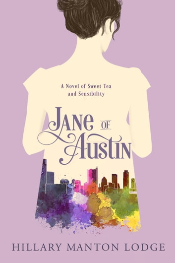 Jane of Austin - A Novel of Sweet Tea and Sensibility eBook by Hillary Manton Lodge