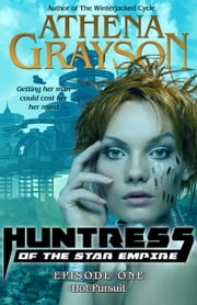 Hot Pursuit (Huntress of the Star Empire #1) - Episode 1 ebook by Athena Grayson