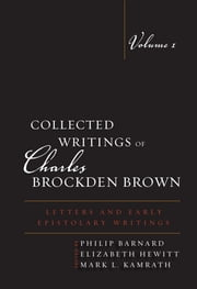 Collected Writings of Charles Brockden Brown - Letters and Early Epistolary Writings ebook by Philip Barnard,Elizabeth Hewitt,Mark L. Kamrath