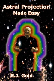 Astral Projection Made Easy ebook by E. J. Gold