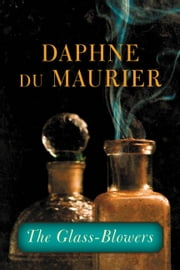 The Glass-Blowers ebook by Daphne du Maurier