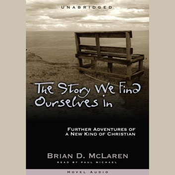 The Story We Find Ourselves In - Further Adventures of a New Kind of Christian audiobook by Brian McLaren