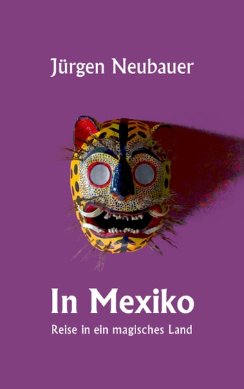 In Mexiko - Reise in ein magisches Land ebook by Jürgen Neubauer