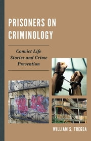 Prisoners on Criminology - Convict Life Stories and Crime Prevention ebook by William S. Tregea