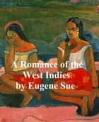 A Romance of the West Indies ebook by Eugene Sue