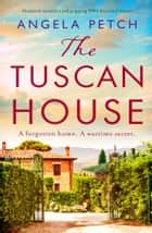 The Tuscan House - Absolutely beautiful and gripping WW2 historical fiction ebook by Angela Petch