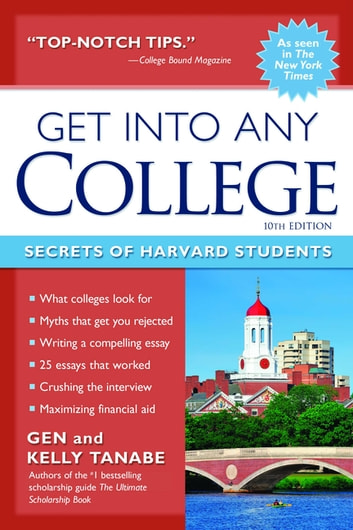 Get into Any College - Secrets of Harvard Students ebook by Gen Tanabe,Kelly Tanabe