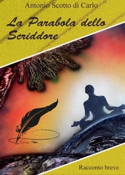 La Parabola dello Scriddore ebook by Antonio Scotto Di Carlo