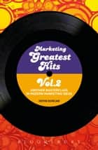 Marketing Greatest Hits Volume 2 - Another Masterclass in Modern Marketing Ideas ebook by Kevin Duncan