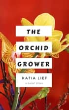 The Orchid Grower - a short story ebook by Katia Lief