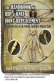Handbook of Hip & Knee Joint Replacement: Through the Eyes of the Patient, Surgeon & Medical Team ebook by Robert Holland