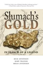 Slumach's Gold: In Search of a Legend ebook by Rick Antonson, Brian Antonson