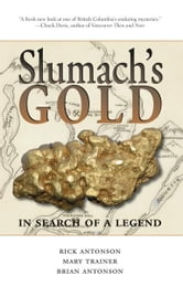 Slumach's Gold: In Search of a Legend ebook by Rick Antonson,Brian Antonson