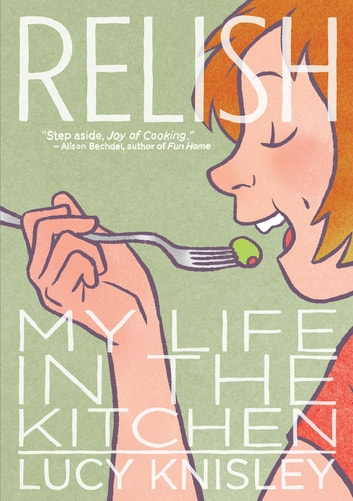 Relish - My Life in the Kitchen ebook by Lucy Knisley