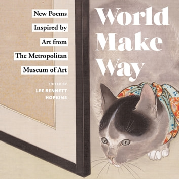 World Make Way - New Poems Inspired by Art from The Metropolitan Museum ebook by Lee Bennett Hopkins,The Metropolitan Museum of Art