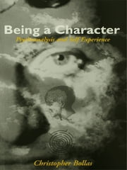 Being a Character - Psychoanalysis and Self Experience ebook by Christopher Bollas