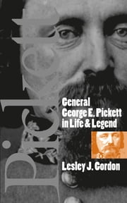 General George E. Pickett in Life and Legend ebook by Lesley J. Gordon