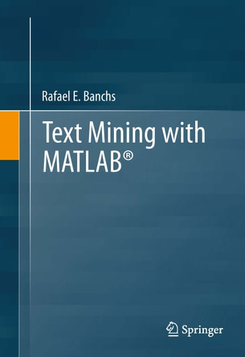 Text Mining with MATLAB® ebook by Rafael E. Banchs