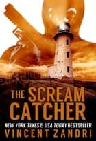 The Scream Catcher - (A Thriller) ebook by Vincent Zandri