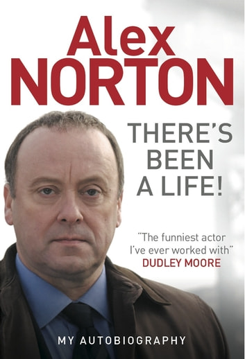 There's Been A Life! - My Autobiography ebook by Alex Norton