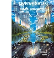 Twelve Gates - Biblical Horoscopes ebook by Michael P Green