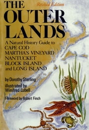 The Outer Lands: A Natural History Guide to Cape Cod, Martha's Vineyard, Nantucket, Block Island, and Long Island ebook by Dorothy Sterling,Robert Finch,Winifred Lubell