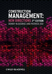 Construction Management - New Directions ebook by Denny McGeorge,Patrick X. W. Zou