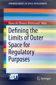 Defining the Limits of Outer Space for Regulatory Purposes ebook by Olavo de Oliveira Bittencourt  Neto