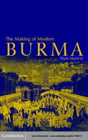 The Making of Modern Burma ebook by Myint-U, Thant