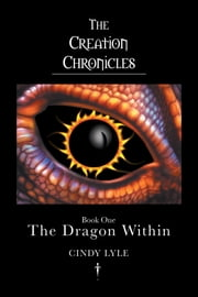 The Creation Chronicles - The Dragon Within ebook by Cindy Lyle