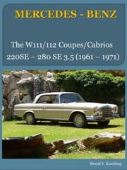 MERCEDES-BENZ, The W111, W112 coupe and cabriolet - From the 220SE coupe to the 280SE 3.5 cabriolet ebook by Bernd S. Koehling